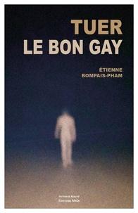 Etienne Bompais-pham - Tuer le bon gay.