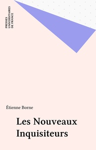 Etienne Borne - Les Nouveaux inquisiteurs.
