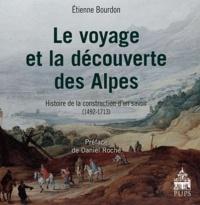 Etienne Bourdon - Le voyage et la découverte des Alpes - Histoire de la construction d'un savoir 1492-1713.