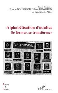 Etienne Bourgeois et Sabine Denghien - Alphabétisation d'adultes - Se former, se transformer.