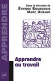 Etienne Bourgeois et Marc Durand - Apprendre au travail.