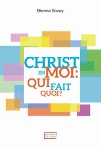 Etienne Bovey - Christ en moi : qui fait quoi ?.