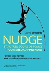 Etienne Bressoud - Nudge et autres coups de pouce pour mieux apprendre - Former et se former avec les sciences comportementales.