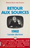 Etienne Burin des Roziers - Retour aux sources - 1962, l'année décisive.