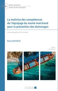 Etienne Butaeye - La maîtrise des compétences de l'équipage du navire marchand pour la prévention des dommages - Une prérogative de l'armateur.