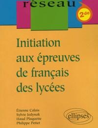 Etienne Calais et Sylvie Jedynak - Initiation aux épreuves de français des lycées 2nde.