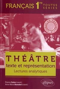 Etienne Calais et Anne-Marie Bonnabel - Théâtre, texte et représentation Français 1e toutes séries - Lectures analytiques.
