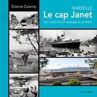 Etienne Calamai - Marseille Le cap Janet - Son passé et son passage au présent.