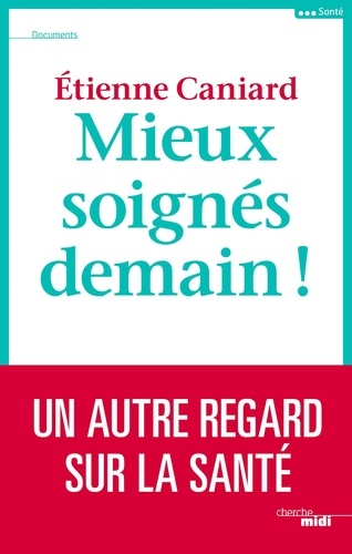 Etienne Caniard - Mieux soignés demain !.