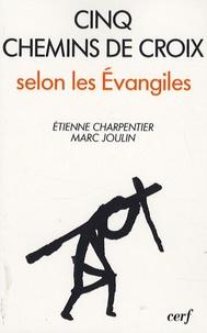 Etienne Charpentier et Marc Joulin - Cinq chemins de croix selon les Evangiles.