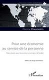 Etienne Chaumeton - Pour une économie au service de la personne - Pistes d'avenir pour l'économie, la monnaie et la fiscalité.