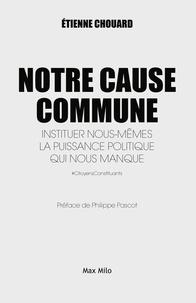 Etienne Chouard - Notre cause commune - Instituer nous-mêmes la puissance politique qui nous manque.