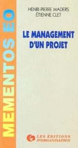 Etienne Clet et Henri-Pierre Maders - Le management d'un projet - Aide-mémoire à l'usage des chefs de projet.