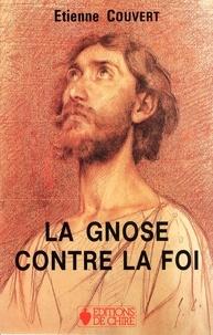 Etienne Couvert - De la Gnose à l'Oecuménisme - Tome 2, La gnose contre la foi.