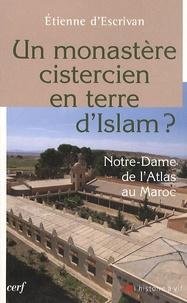 Etienne d' Escrivan - Un monastère cistercien en terre d'Islam ? - Notre-Dame de l'Atlas au Maroc.