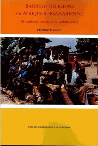 Etienne Damome - Radios et religions en Afrique subsaharienne - Dynamisme, concurrence, action sociale.