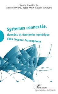 Etienne Damome et Noble Akam - Systèmes connectés, données et économie numérique dans l'espace francophone.
