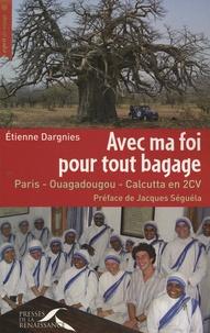 Etienne Dargnies - Avec ma foi pour tout bagage - Paris-Ouagadougou-Calcutta en 2CV.
