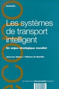 Etienne de Banville et Jean-Luc Ygnace - LES SYSTEMES DE TRANSPORT INTELLIGENT. - Un enjeu stratégique mondial.