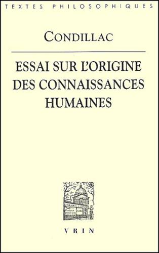 Etienne de Condillac - Essai sur l'origine des connaissances humaines. - Ouvrage où l'on réduit à un seul principe tout ce qui concerne l'entendement humain.