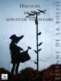 Etienne De La Boétie - Discours sur la servitude volontaire.