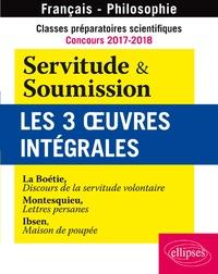 Etienne de La Boétie - Servitude et Soumission - Les 3 oeuvres intégrales. Classes préparatoires scientifiques, concours 2017-2018.
