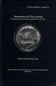 Etienne de La Vaissière - Islamisation de l'Asie centrale - Processus locaux d'acculturation du VIIe au XIe siècle.