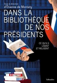 Etienne de Montety et Frédérique Neau-Dufour - Dans la bibliothèque de nos présidents - Ce qu'ils lisent et relisent.