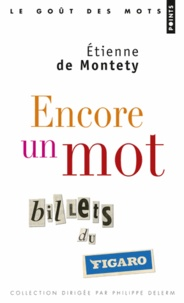 Etienne de Montety - Encore un mot - Billets du Figaro.