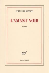 Etienne de Montety - L'amant noir.