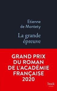 Etienne de MONTETY - La grande épreuve GRAND PRIX ACADEMIE 2020 - Grand prix du Roman de l'Académie française.