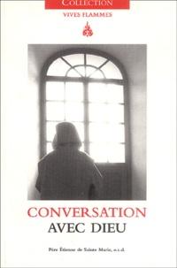 Etienne de Sainte Marie - Conversation avec Dieu.