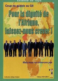 Etienne de Tayo - Pour la dignité de l'Afrique, laissez-nous crever - Coup de gueule au G8.