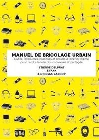Etienne Delprat et  YA+K - Manuel illustré de bricolage urbain - Outils, ressources pratiques et projets à faire soi-même pour rendre la ville plus conviviale et partagée.