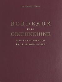 Etienne Denis et Roger Cruse - Bordeaux et la Cochinchine sous la Restauration et le Second Empire.
