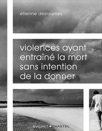 Etienne Deslaumes - Violences ayant entraîné la mort sans intention de la donner.