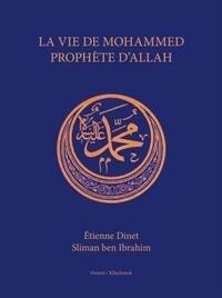 Etienne Dinet et Slimane Ben Ibrahîm - La vie de Mohammed, prophète d'Allah.