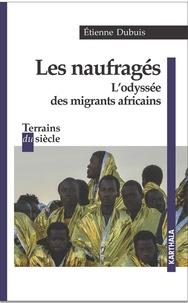 Etienne Dubuis - Les naufragés - L'odyssée des migrants africains.