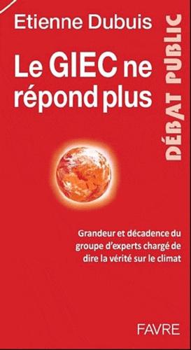 Etienne Dubuis - Sale temps pour le GIEC - Du prix Nobel aux affaires, grandeur et décadence des experts du climat.