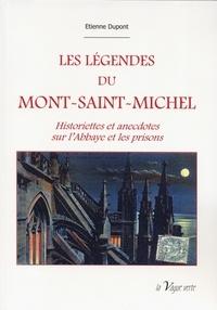 Etienne Dupont - Les légendes du Mont-Saint-Michel - Historiettes et anecdotes sur l'abbaye et les prisons.