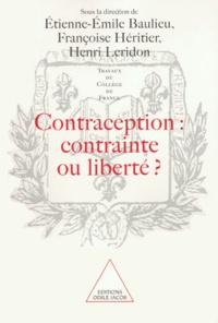Etienne-Emile Baulieu et Françoise Héritier - Contraception, contrainte ou liberté ? - [actes du colloque organisé au Collège de France, 9 et 10 octobre 1998.