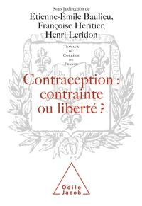 Etienne-Emile Baulieu et Françoise Héritier - Contraception, contrainte ou liberté ? - [actes du colloque organisé au Collège de France, 9 et 10 octobre 1998].