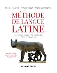 Etienne Famerie et Arthur Bodson - Méthode de langue latine - Lire, comprendre et traduire les textes latins.