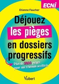 Etienne Faucher - Déjouez les pièges en dossiers progressifs.