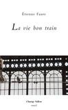 Etienne Faure - La vie bon train - Proses de gare.