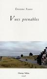 Etienne Faure - Vues prenables - Poèmes.