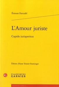 Etienne Forcadel - L'amour juriste.