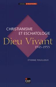 Etienne Fouilloux - Dieu Vivant (1945-1955) - Christianisme et eschatologie.