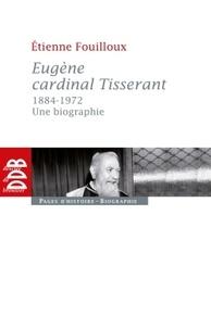 Etienne Fouilloux - Eugène, cardinal Tisserant (1884-1972).