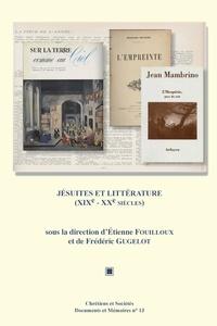 Etienne Fouilloux et Frédéric Gugelot - Jésuites et littérature (XIXe-XXesiècles).